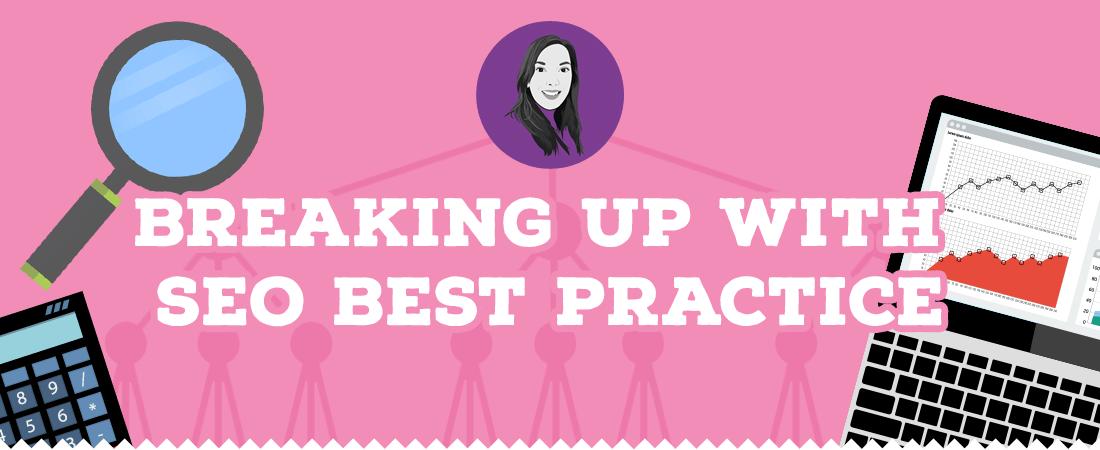 Breaking up with SEO best practice