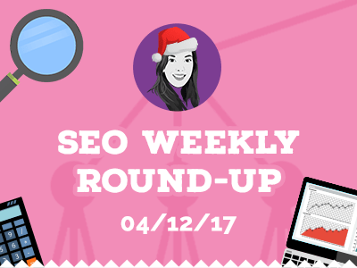 Weekly SEO Roundup - w/c 4th December