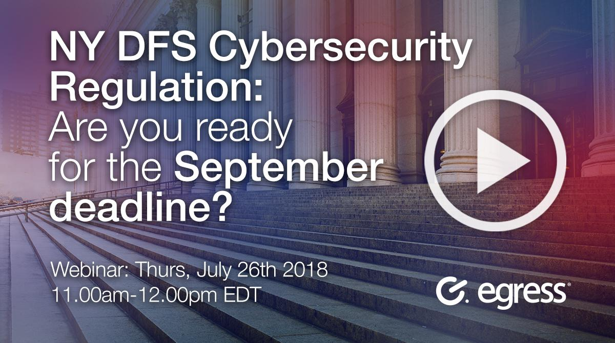 July 26th 2018 - NY DFS Cybersecurity Regulation: Are you ready for the September deadline?